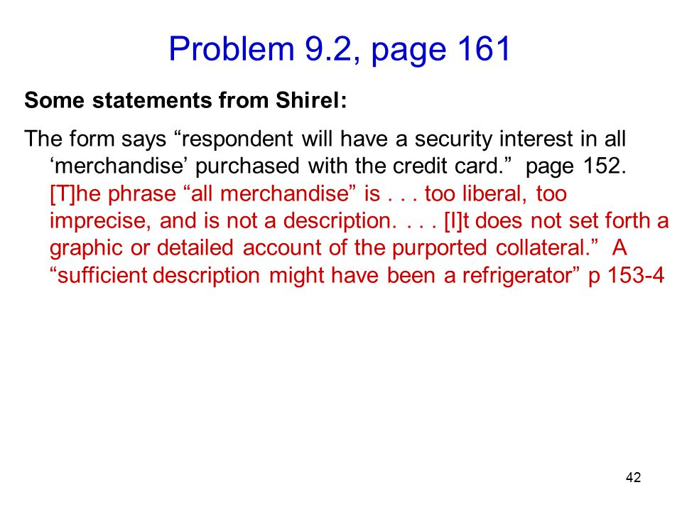 "Problem 9.2, page 161 42 Some statements from Shirel: The form says ""respondent will have a security interest in all 'merchandise' purchased with the"