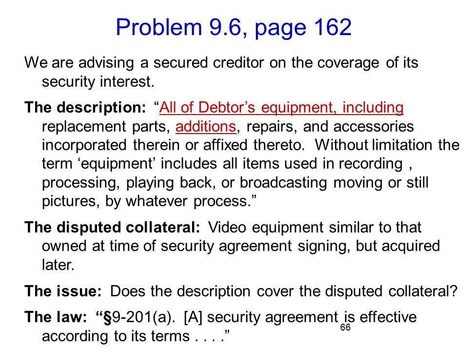 Problem 9.6, page 162 66 We are advising a secured creditor on the coverage of its security interest.
