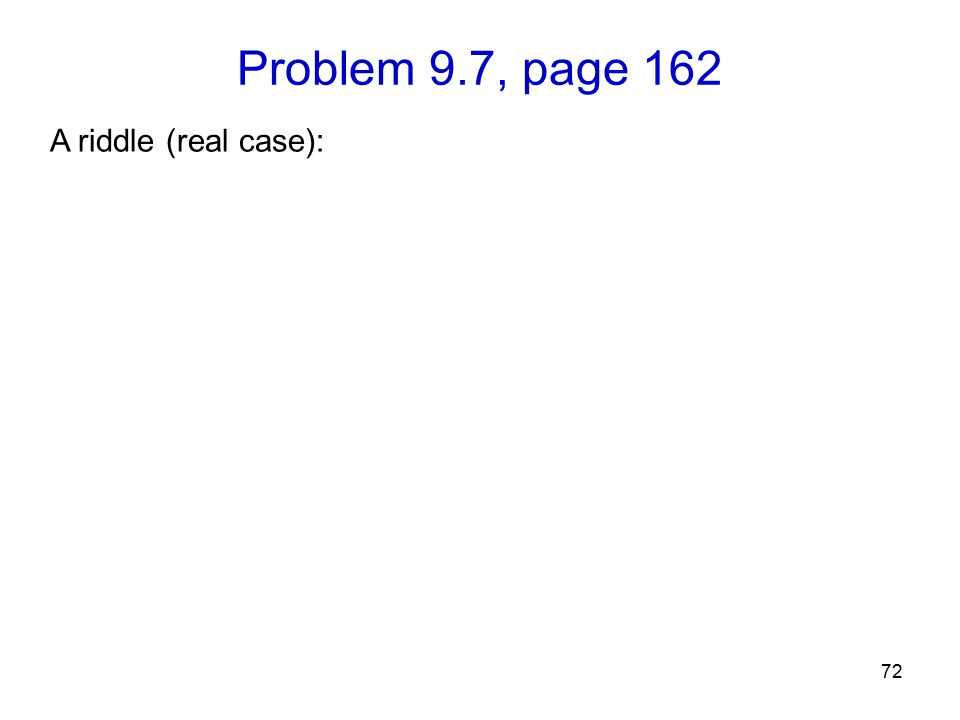 Problem 9.7, page 162 72 A riddle (real case):