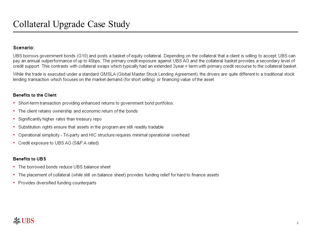 Collateral Upgrade Case Study 2 Scenario: UBS borrows government bonds (G10) and posts a basket of equity collateral. Depending on the collateral that