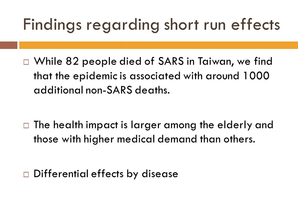 Findings regarding short run effects  While 82 people died of SARS in Taiwan, we find that the epidemic is associated with around 1000 additional non-SARS deaths.