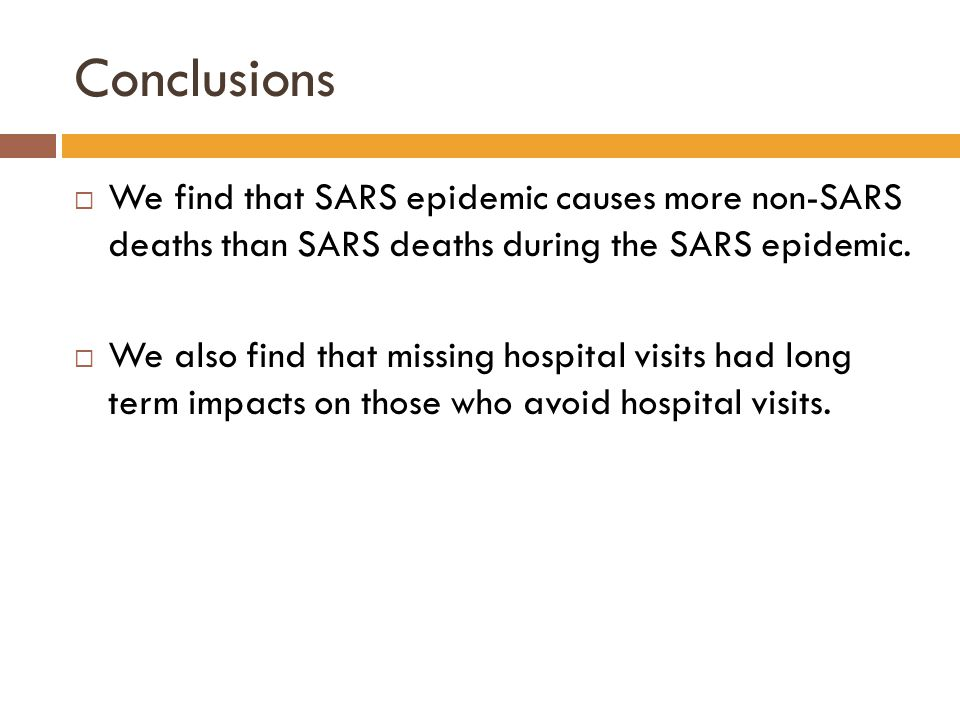 Conclusions  We find that SARS epidemic causes more non-SARS deaths than SARS deaths during the SARS epidemic.