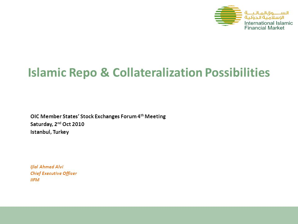 IIFM Reference Paper on I'aadat Al Shira'a (Repo Alternative) and Collateralization Possibilities  Published on 28 th July 2010  Purpose  The Reference Paper aims to provide general information on the concept, operational mechanism and uses of conventional repurchase agreements (known as Repo or Sale and Repurchase agreements) and explore the possibilities for I'aadat Al Shira'a (repurchase) as an alternative to Repo  The aim is to provide for the Islamic financial institutions, another tool to effectively manage its liquidity as well as to help it finance its inventory of Asset, Sukuk and equities Continued… Islamic Repo & Collateralization Possibilities, OIC Member States' Stock Exchanges Forum 4 th Meeting, Istanbul (2 nd – 3 rd Oct 2010)1