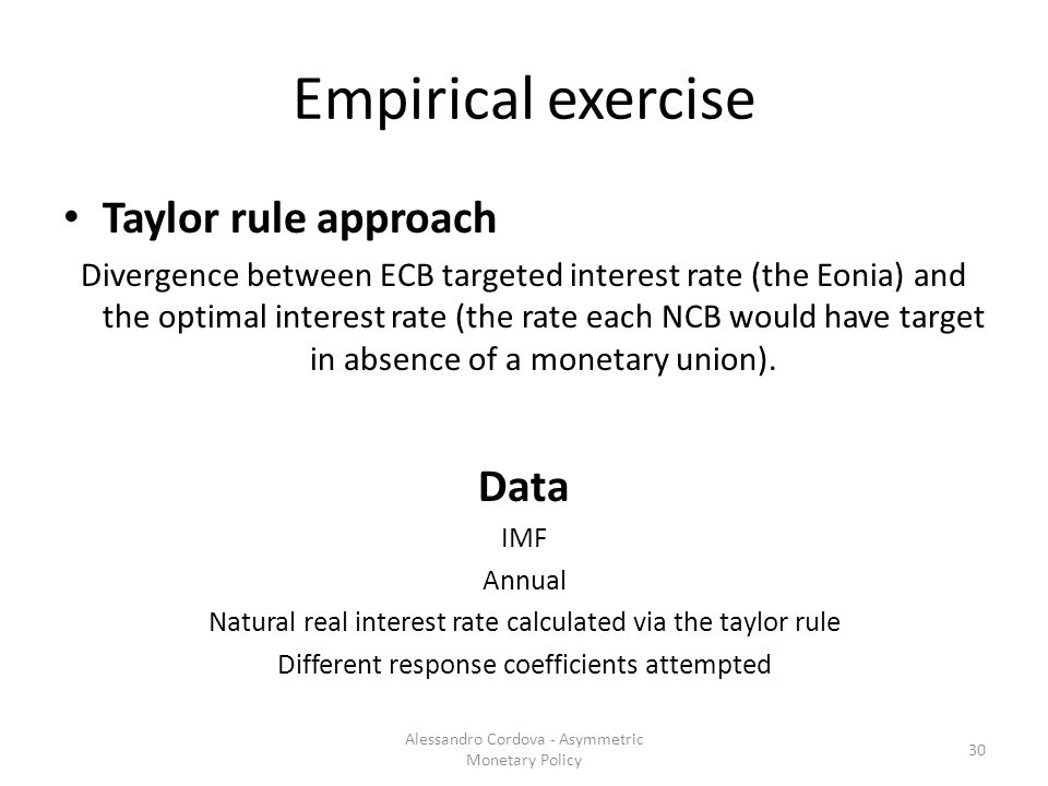 Empirical exercise Taylor rule approach Divergence between ECB targeted interest rate (the Eonia) and the optimal interest rate (the rate each NCB would have target in absence of a monetary union).