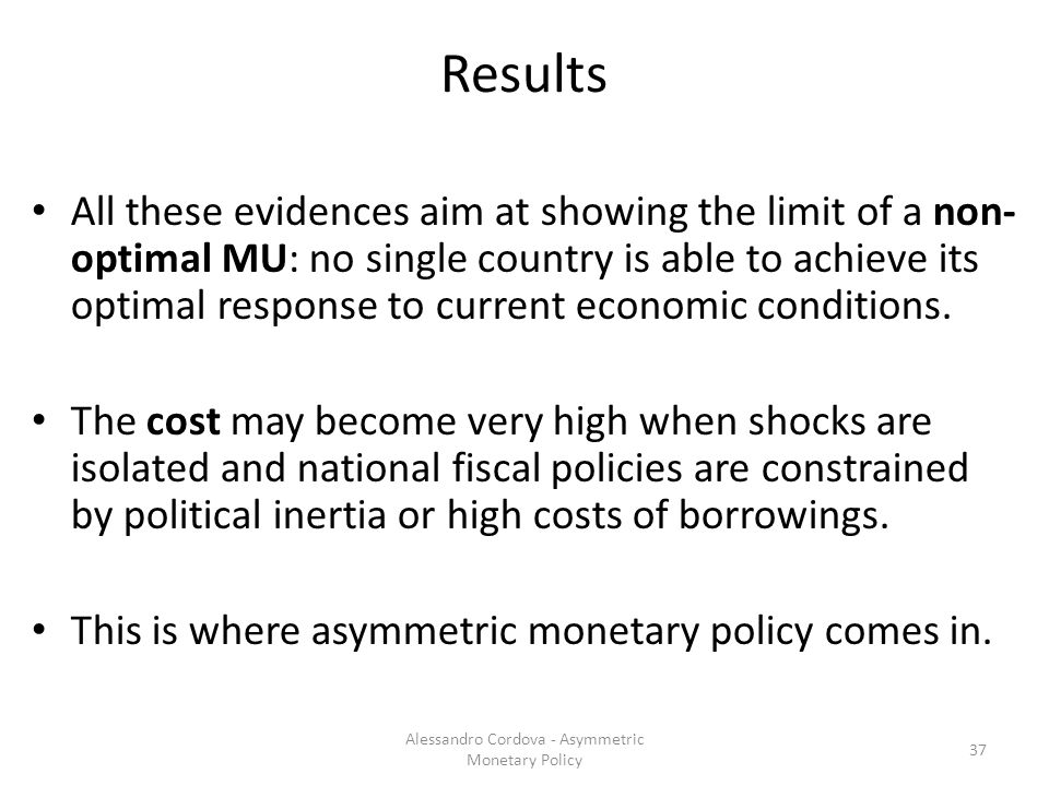 Results All these evidences aim at showing the limit of a non- optimal MU: no single country is able to achieve its optimal response to current economic conditions.