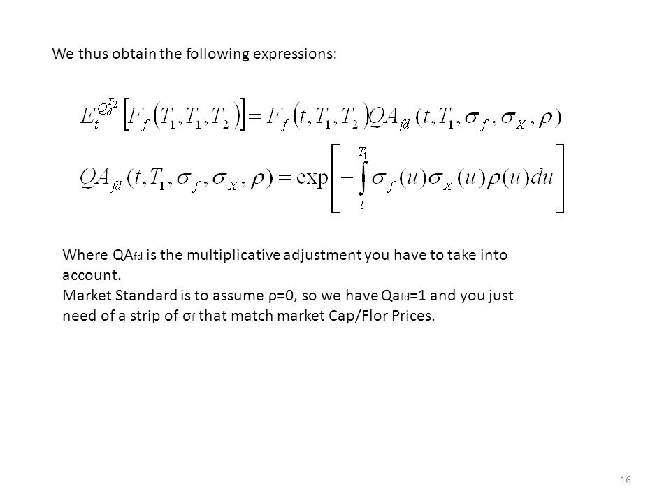 16 We thus obtain the following expressions: Where QA fd is the multiplicative adjustment you have to take into account.
