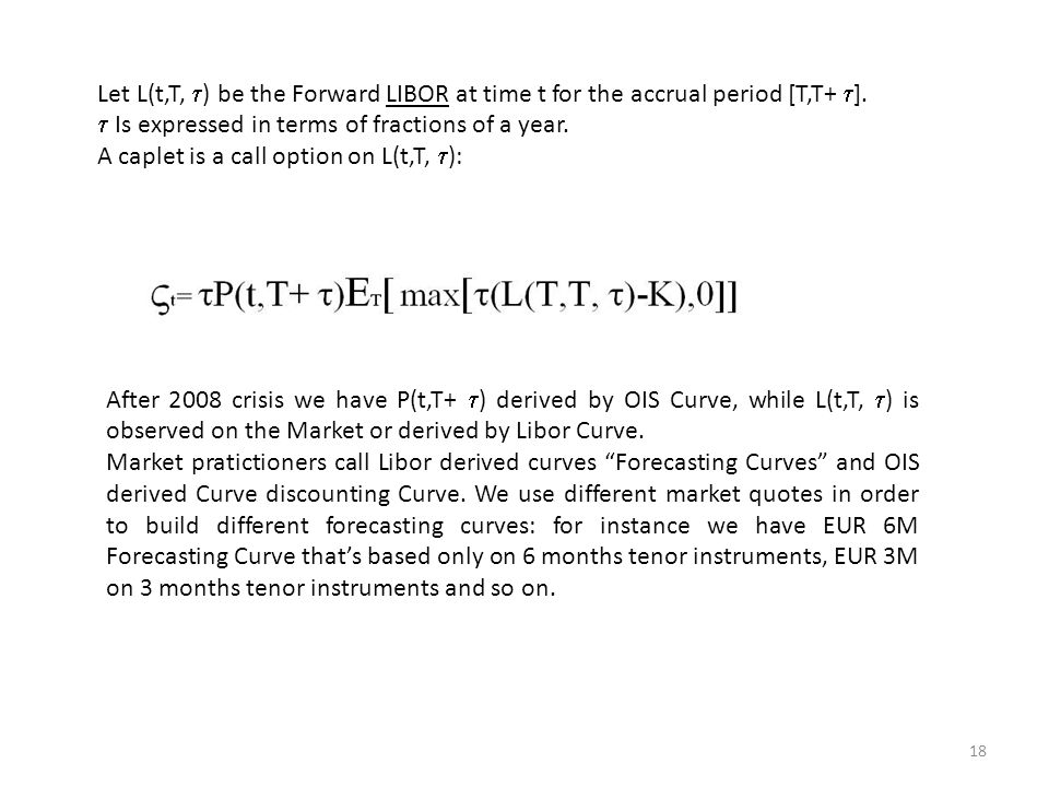 18 Let L(t,T,  ) be the Forward LIBOR at time t for the accrual period [T,T+  ].