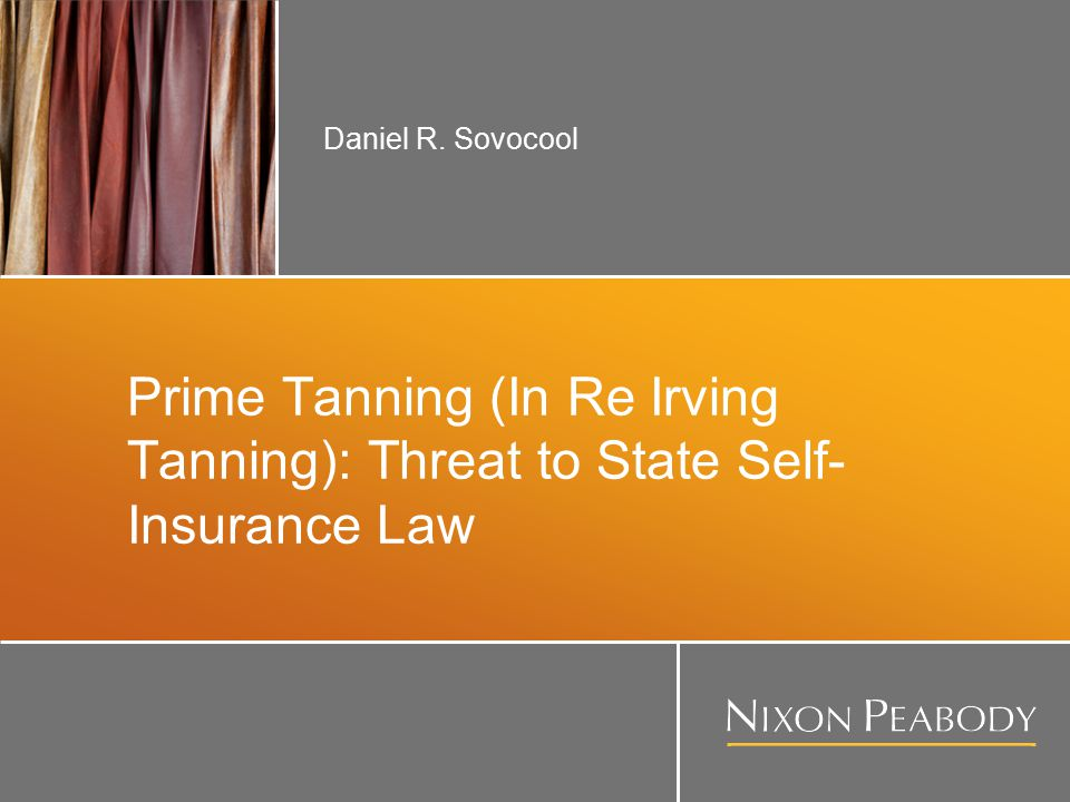 Prime Tanning (In Re Irving Tanning): Threat to State Self- Insurance Law Daniel R. Sovocool