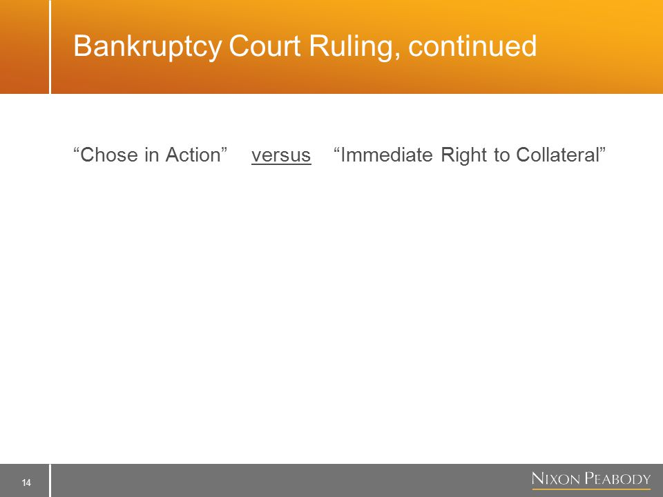 14 Bankruptcy Court Ruling, continued Chose in Action versus Immediate Right to Collateral