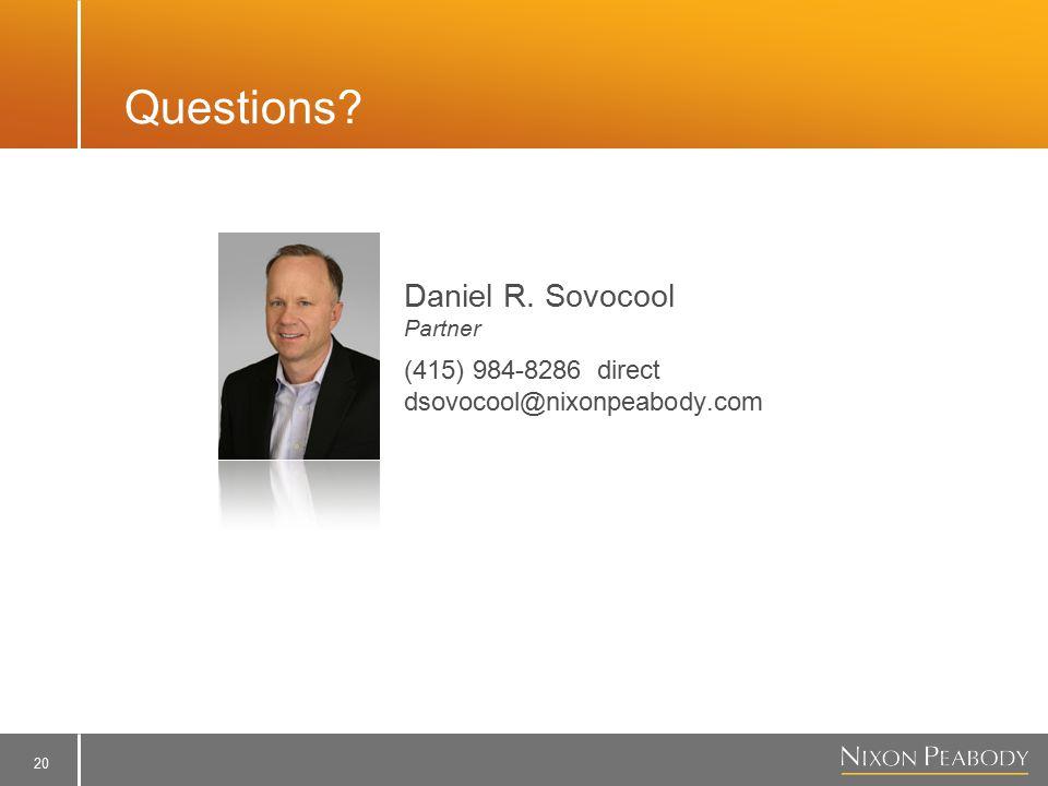 20 Questions? Daniel R. Sovocool Partner (415) 984-8286 direct dsovocool@nixonpeabody.com