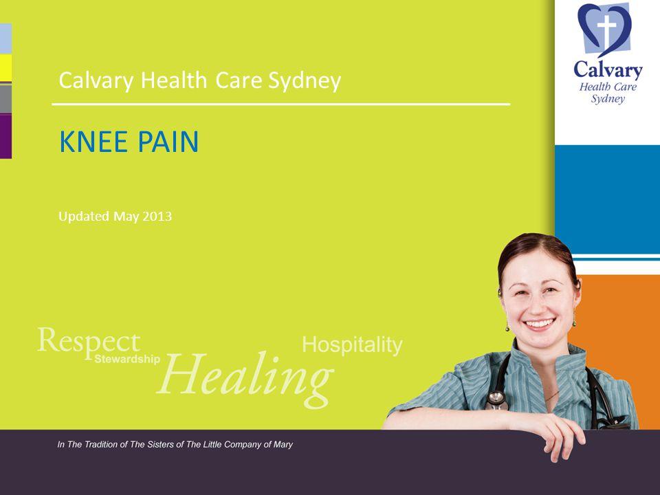 KNEE PAIN Calvary Health Care Sydney Updated May 2013