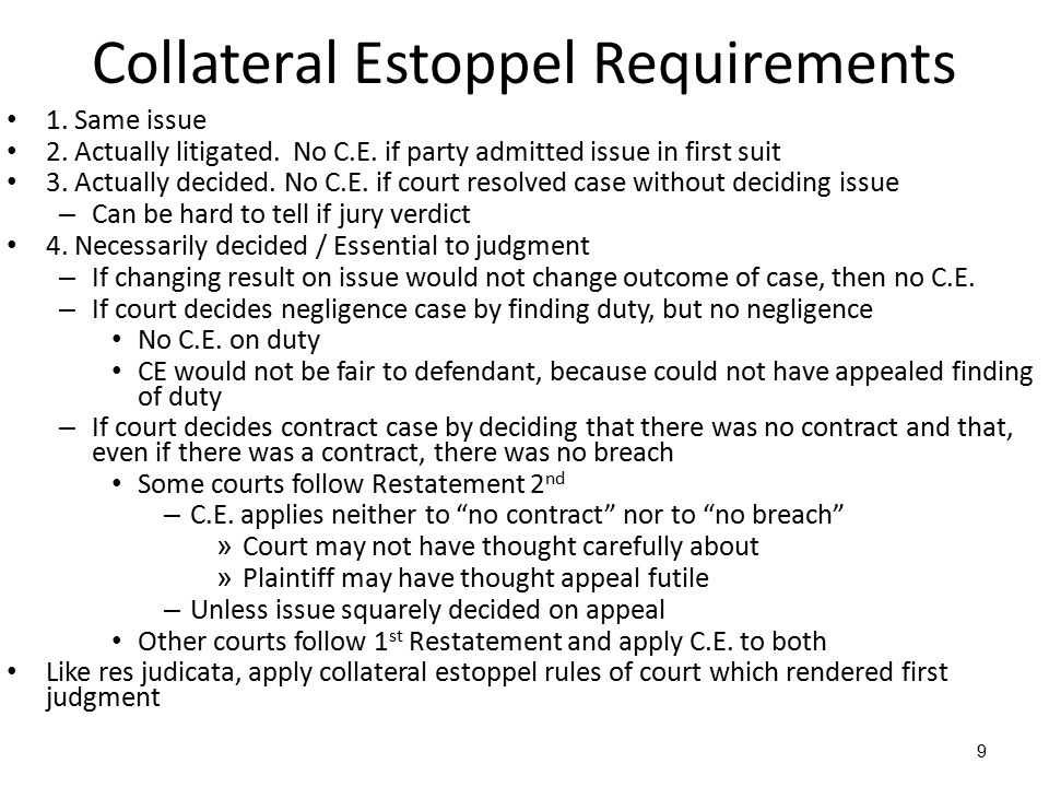 9 Collateral Estoppel Requirements 1. Same issue 2.