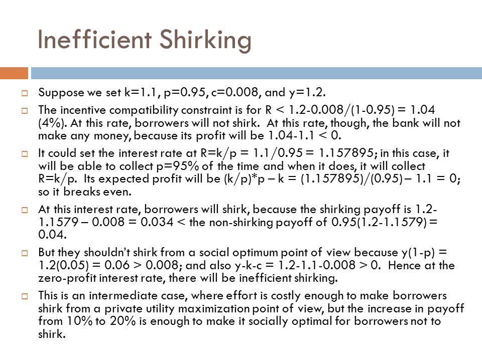 Inefficient Shirking  Suppose we set k=1.1, p=0.95, c=0.008, and y=1.2.