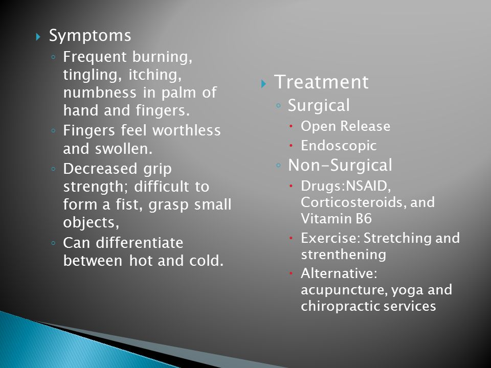  Symptoms ◦ Frequent burning, tingling, itching, numbness in palm of hand and fingers.
