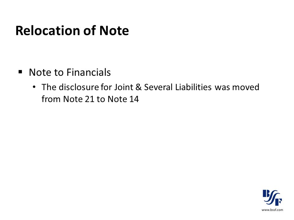 Relocation of Note  Note to Financials The disclosure for Joint & Several Liabilities was moved from Note 21 to Note 14