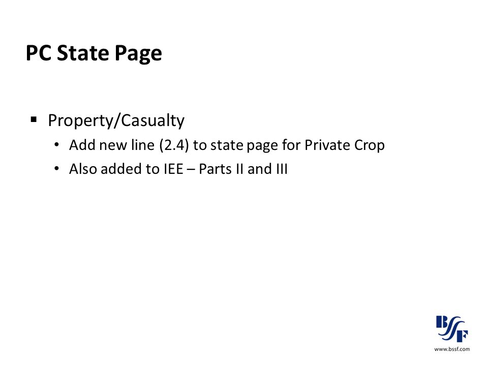 PC State Page  Property/Casualty Add new line (2.4) to state page for Private Crop Also added to IEE – Parts II and III