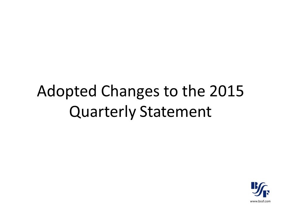 Adopted Changes to the 2015 Quarterly Statement