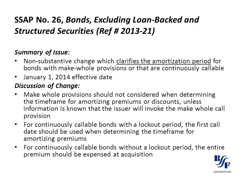 SSAP No. 26, Bonds, Excluding Loan-Backed and Structured Securities (Ref # 2013-21) Summary of Issue: Non-substantive change which clarifies the amort