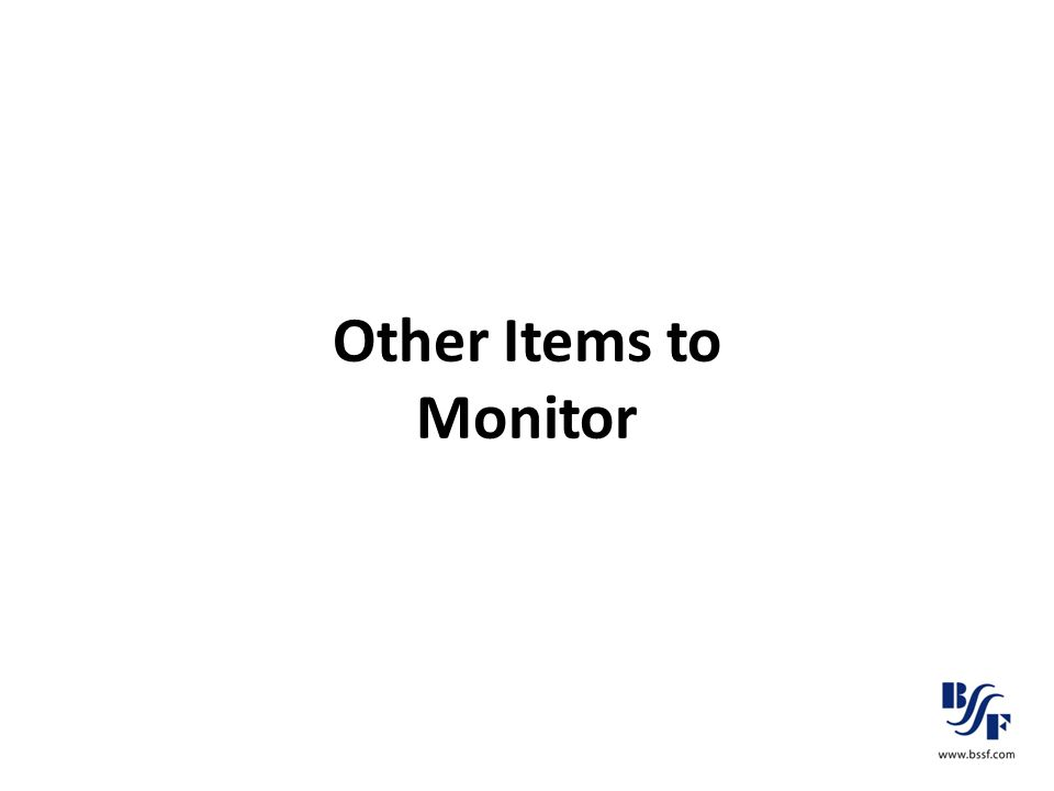 Other Items to Monitor