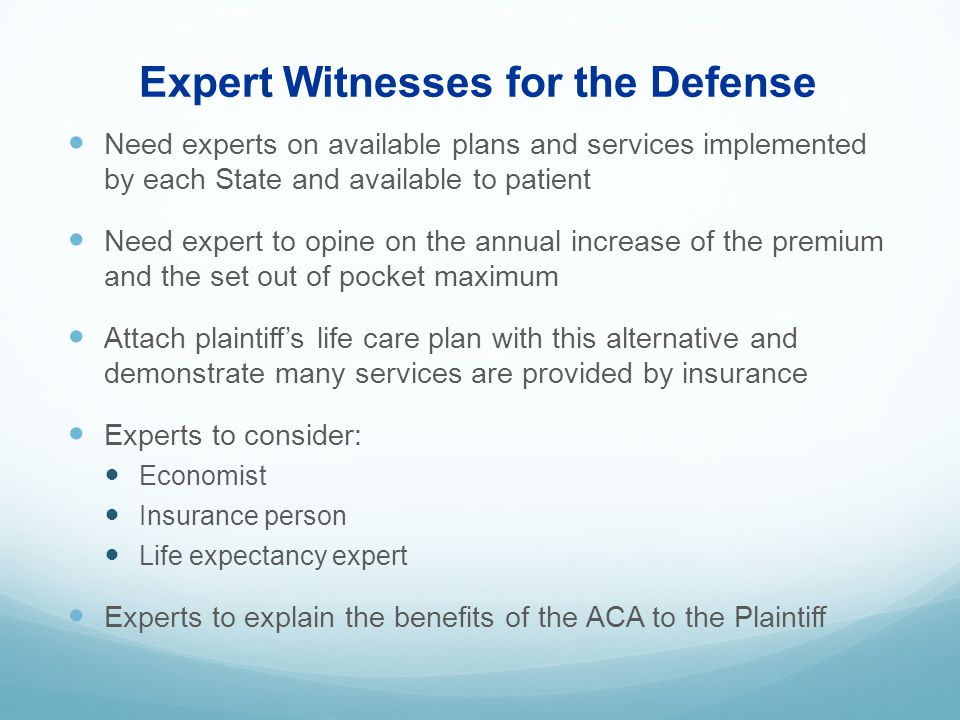 Expert Witnesses for the Defense Need experts on available plans and services implemented by each State and available to patient Need expert to opine