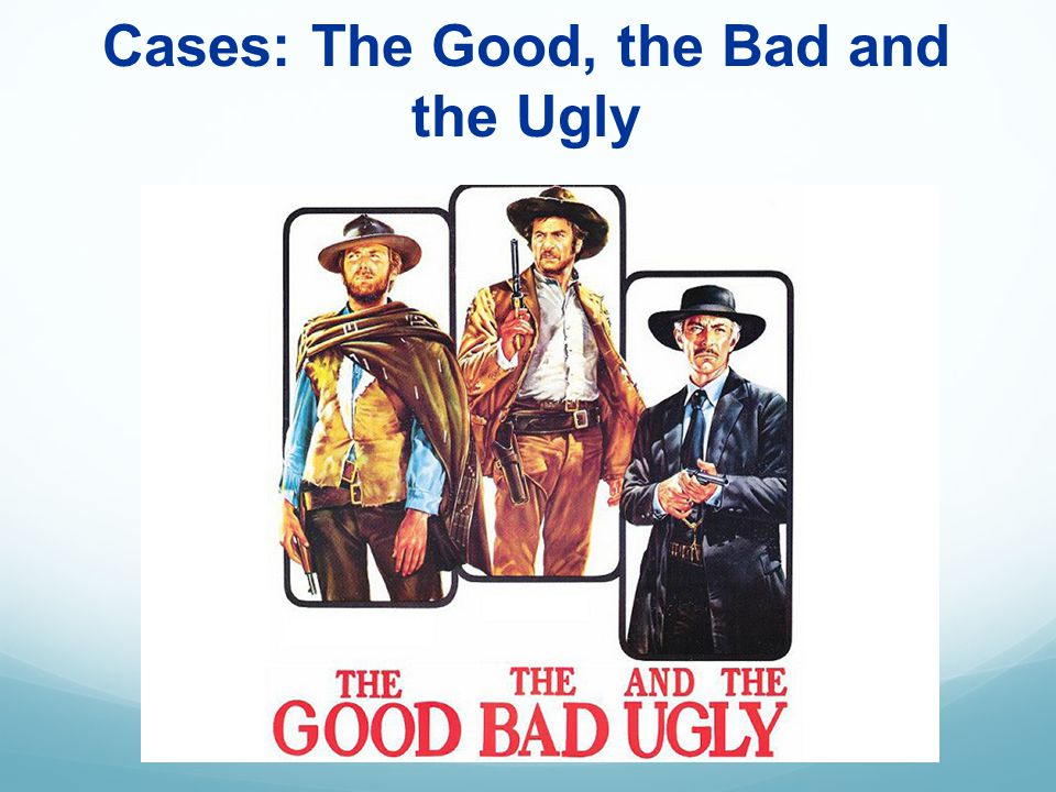 Cases: The Good, the Bad and the Ugly