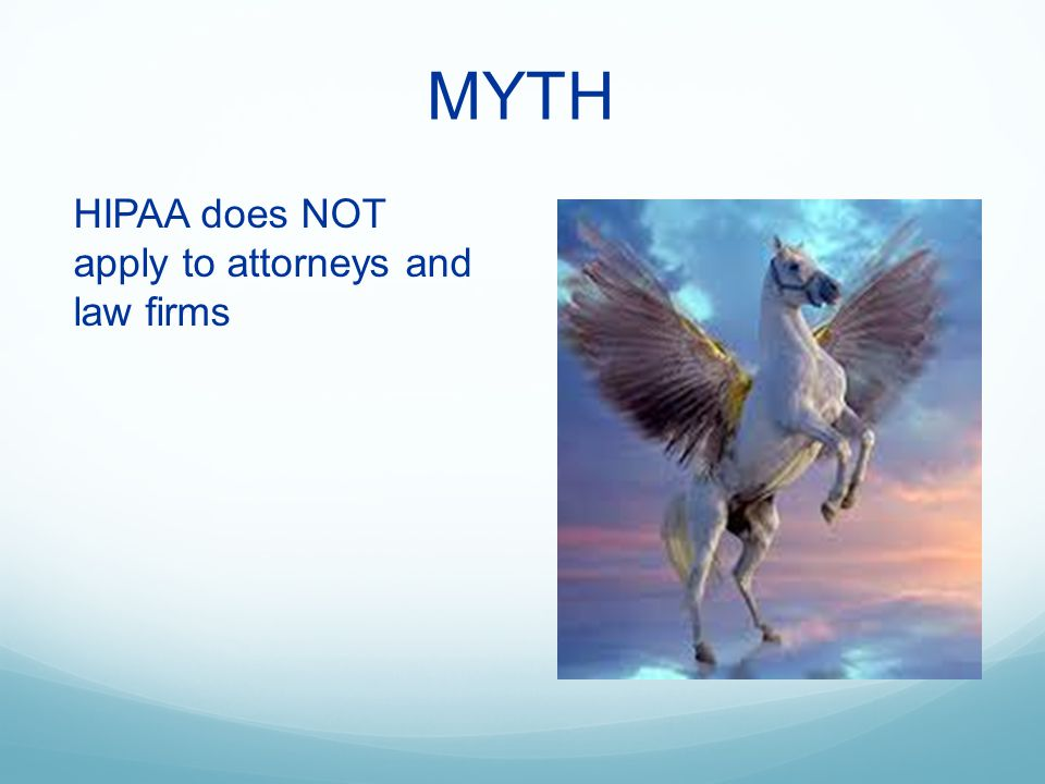 MYTH HIPAA does NOT apply to attorneys and law firms