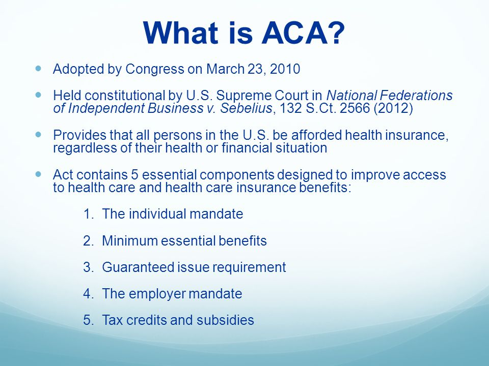 Individual Mandate Requires every applicable individual to obtain minimum coverage or pay a penalty.