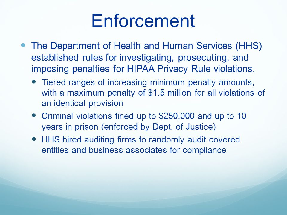 Enforcement The Department of Health and Human Services (HHS) established rules for investigating, prosecuting, and imposing penalties for HIPAA Priva