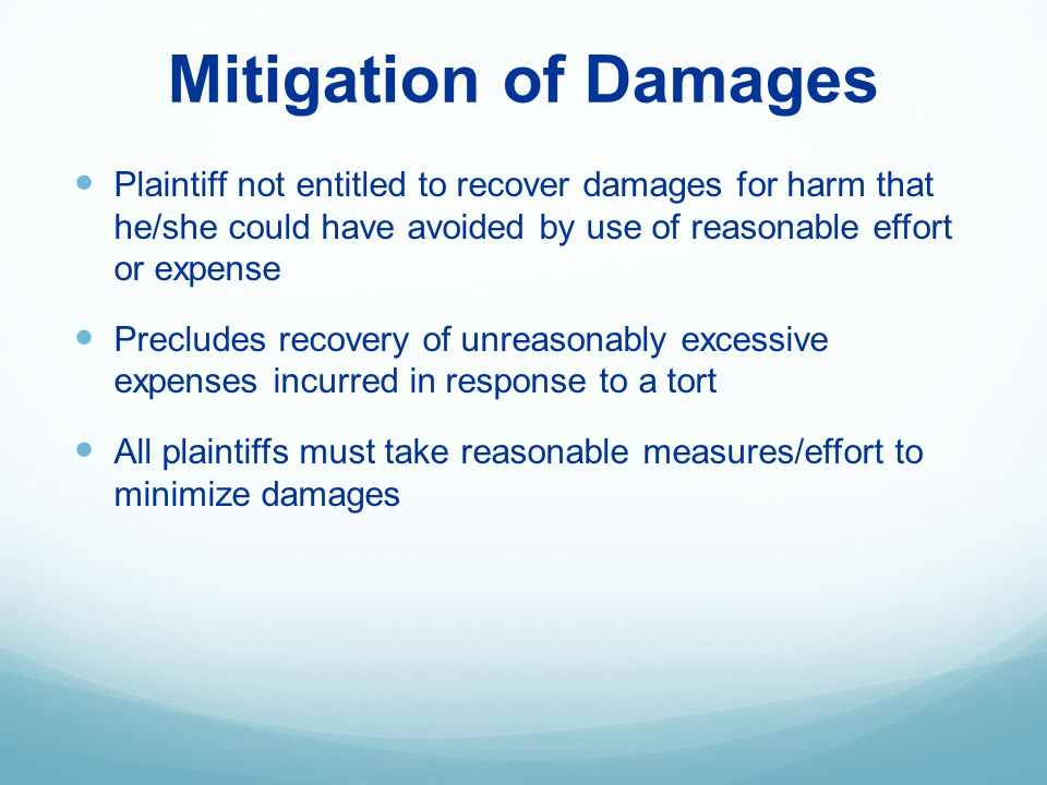 Mitigation of Damages Plaintiff not entitled to recover damages for harm that he/she could have avoided by use of reasonable effort or expense Preclud