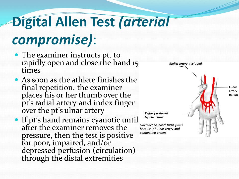 Digital Allen Test (arterial compromise): The examiner instructs pt. to rapidly open and close the hand 15 times As soon as the athlete finishes the f