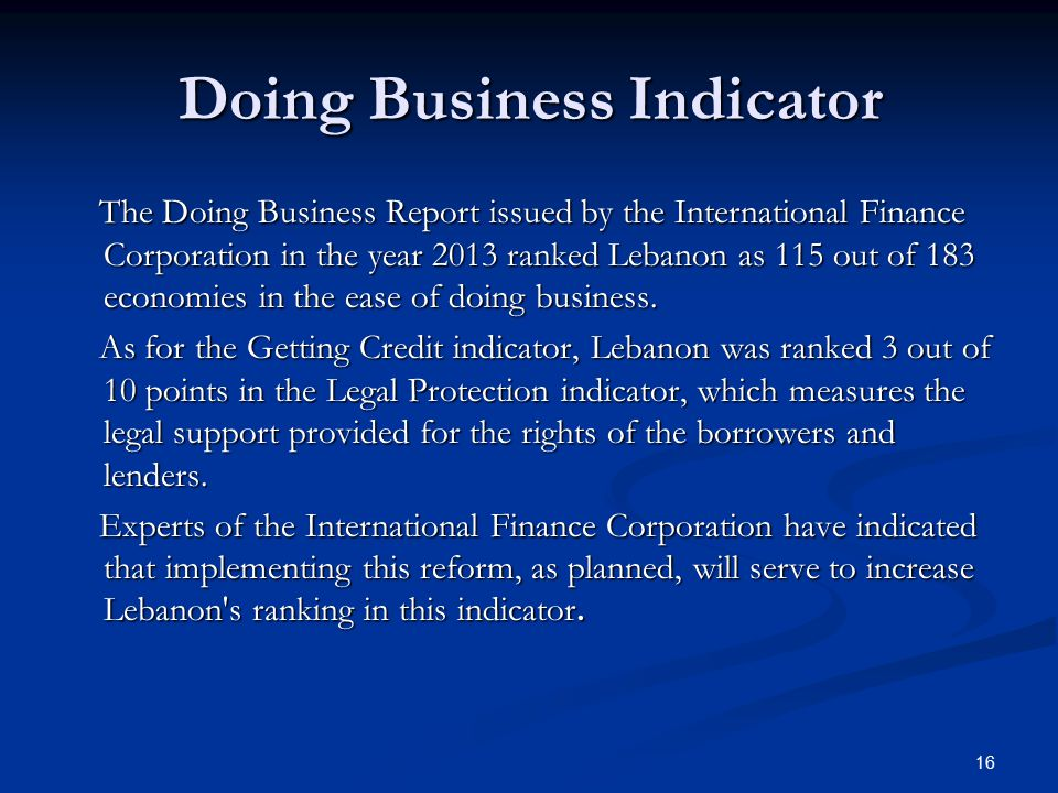 Doing Business Indicator The Doing Business Report issued by the International Finance Corporation in the year 2013 ranked Lebanon as 115 out of 183 economies in the ease of doing business.