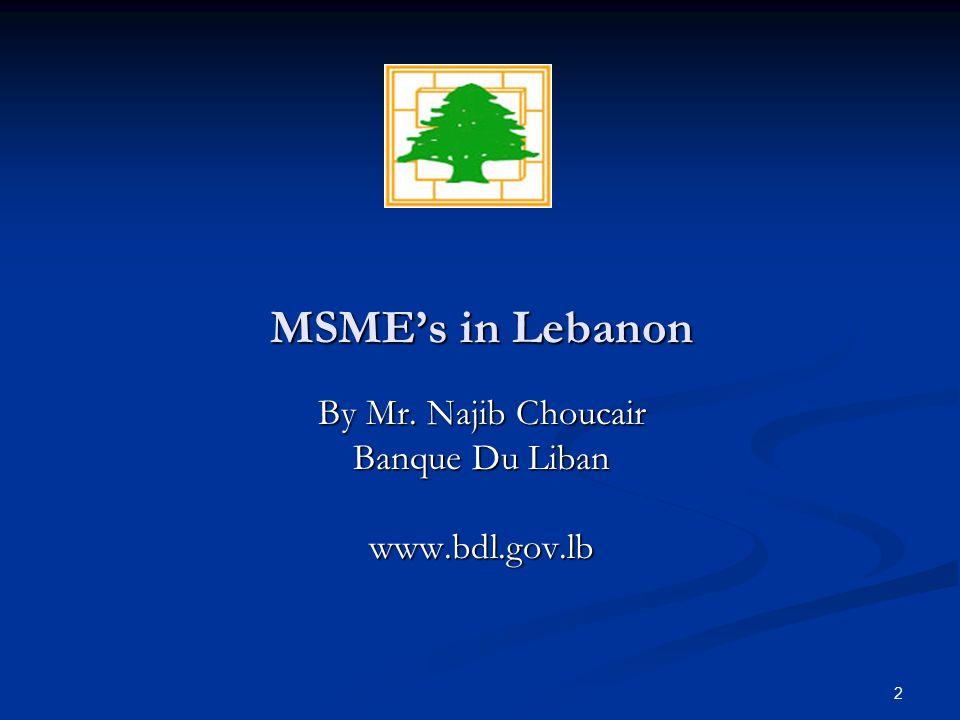 2 MSME's in Lebanon By Mr. Najib Choucair Banque Du Liban www.bdl.gov.lb
