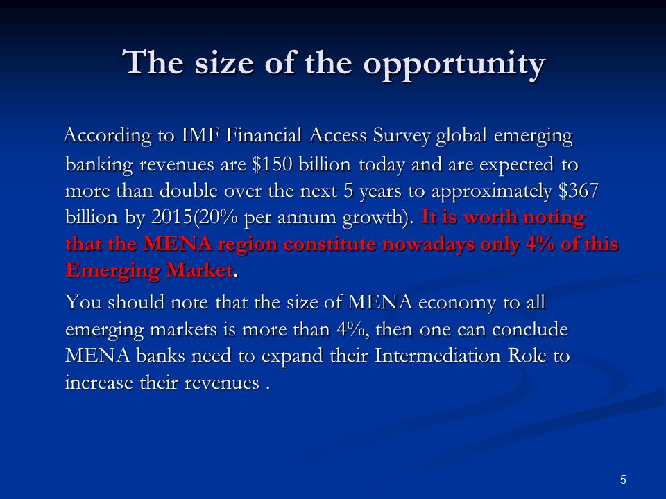 5 The size of the opportunity According to IMF Financial Access Survey global emerging banking revenues are $150 billion today and are expected to more than double over the next 5 years to approximately $367 billion by 2015(20% per annum growth).