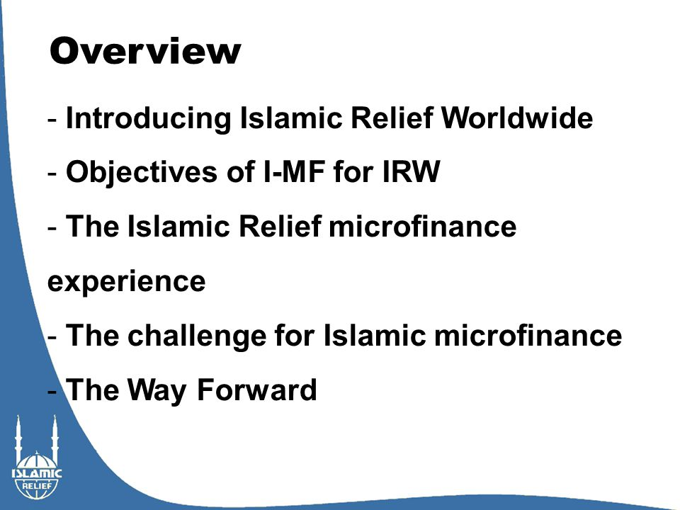Evaluating the Islamic Relief I-MF experience Micro-financing sustainability: financing model Murabaha Mudaraba Musharaka 80% Qardh Hasan 10%