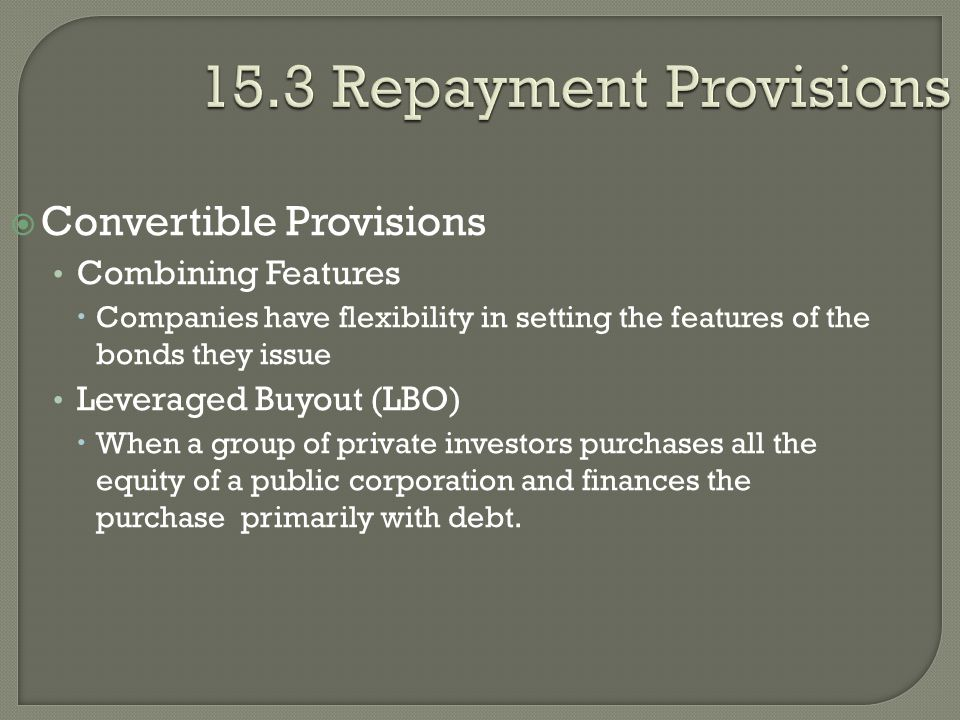 15.3 Repayment Provisions  Convertible Provisions Combining Features  Companies have flexibility in setting the features of the bonds they issue Lev