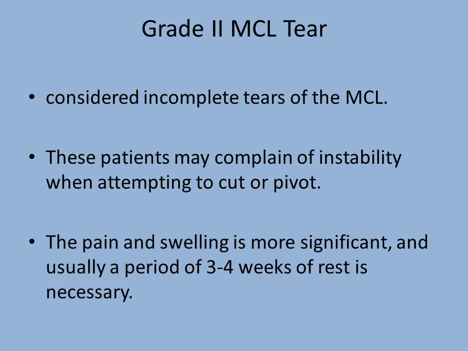 Grade II MCL Tear considered incomplete tears of the MCL.