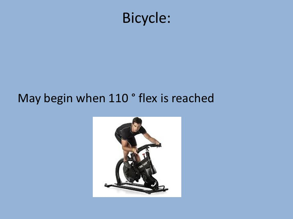 Bicycle: May begin when 110 ° flex is reached