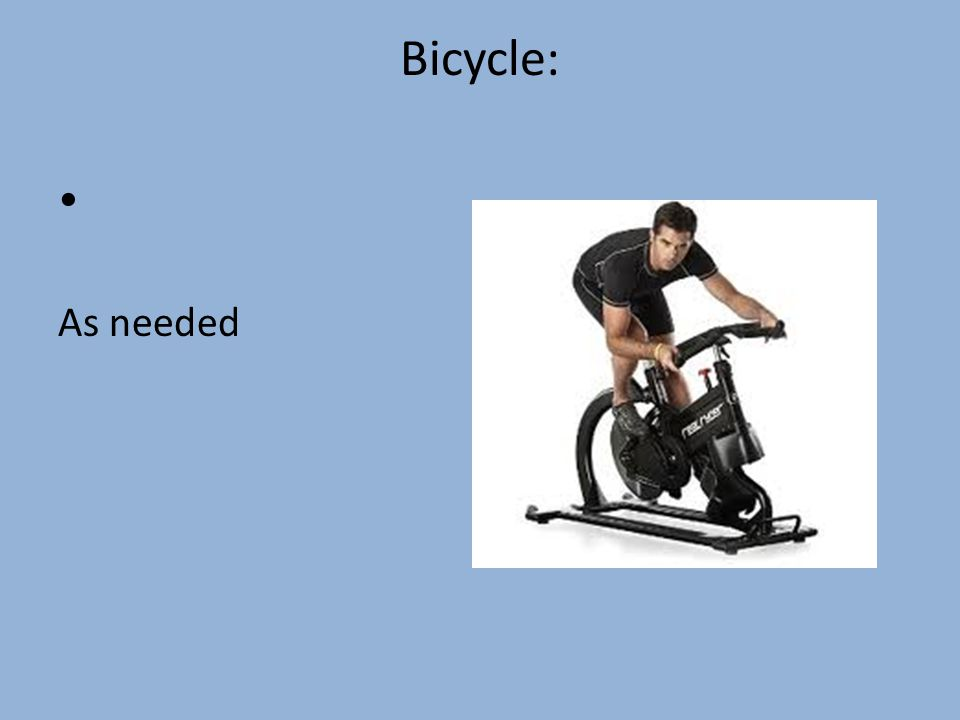 Bicycle: As needed