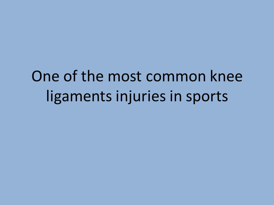 One of the most common knee ligaments injuries in sports