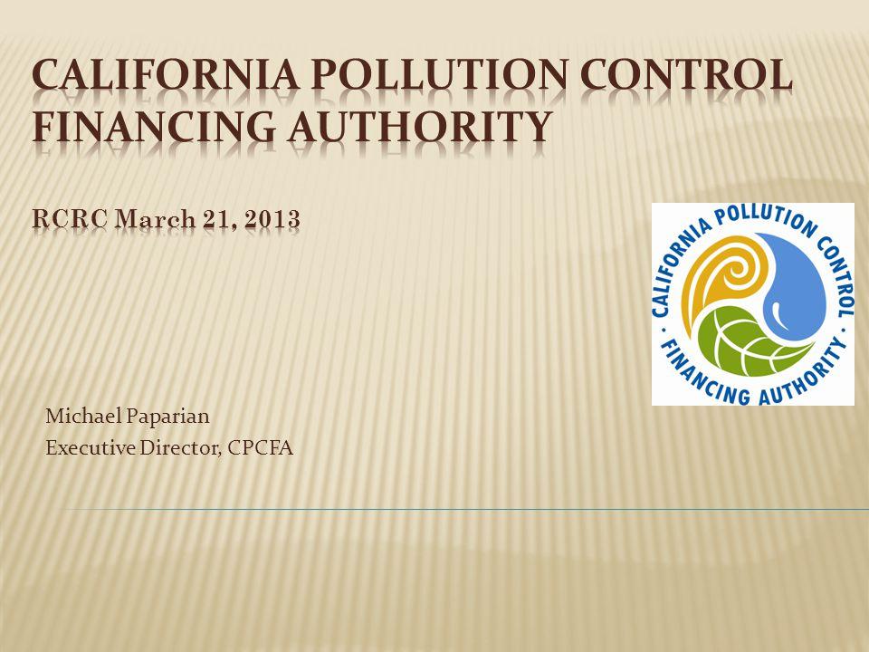 Michael Paparian Executive Director California Pollution Control Financing Authority (916)654-5610 mpaparian@treasurer.ca.gov www.treasurer.ca.gov/cpcfa Doreen Smith Bond Program Manager California Pollution Control Financing Authority (916)654-5610 Doreen.smith@treasurer.ca.gov www.treasurer.ca.gov/cpcfa