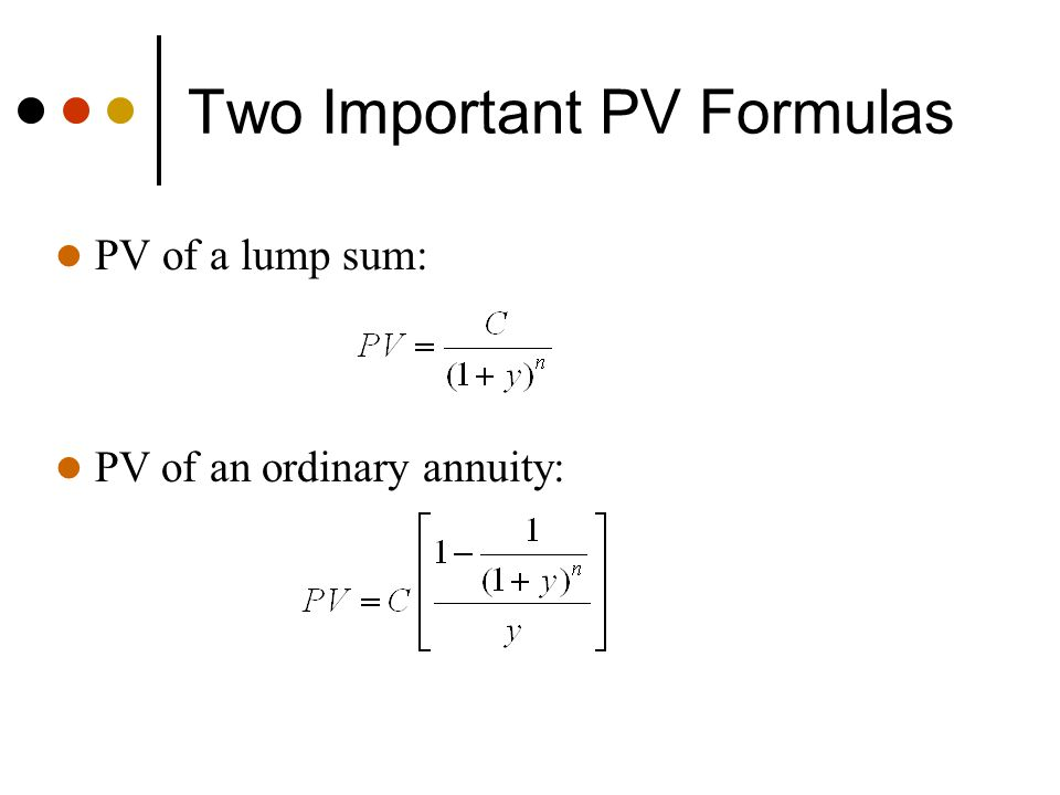 Two Important PV Formulas PV of a lump sum: PV of an ordinary annuity: