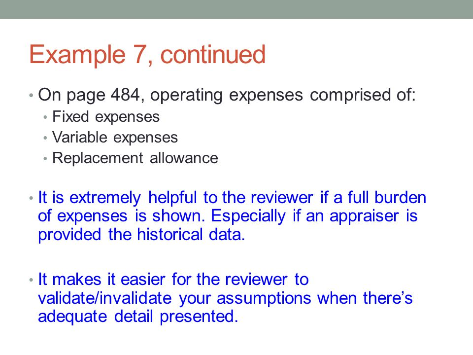 Example 7, continued On page 484, operating expenses comprised of: Fixed expenses Variable expenses Replacement allowance It is extremely helpful to t