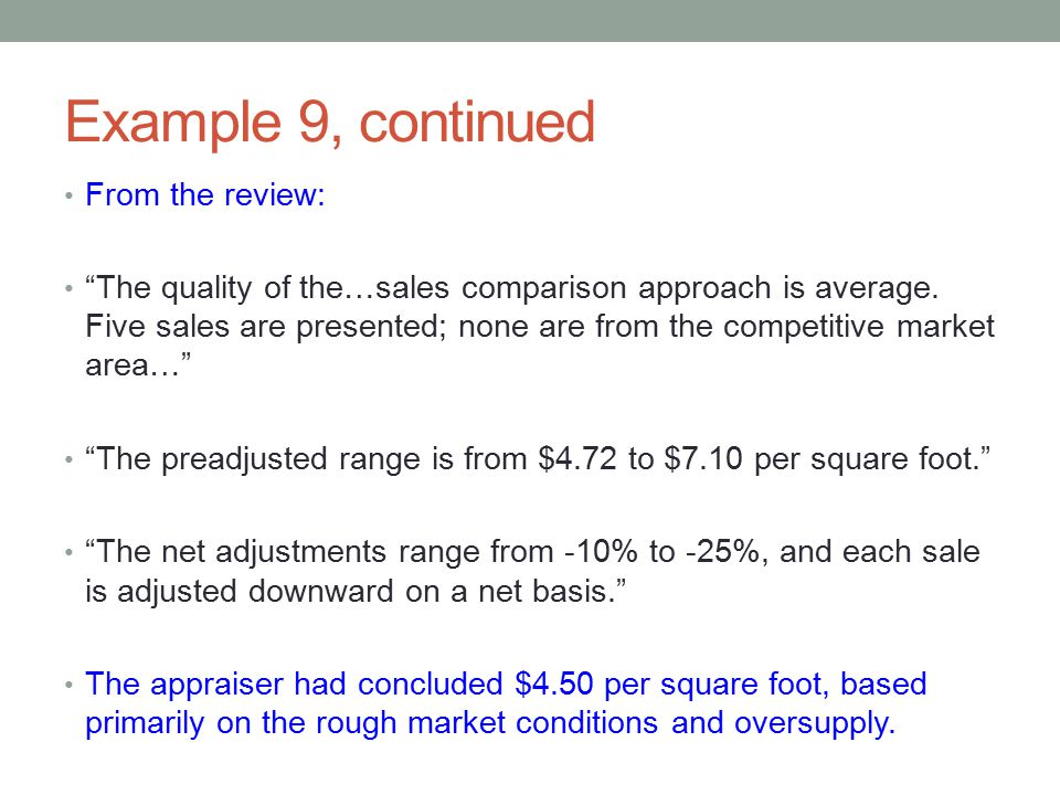 """Example 9, continued From the review: """"The quality of the…sales comparison approach is average. Five sales are presented; none are from the competitiv"""