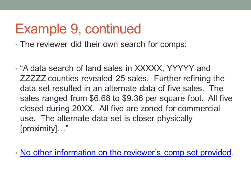 """Example 9, continued The reviewer did their own search for comps: """"A data search of land sales in XXXXX, YYYYY and ZZZZZ counties revealed 25 sales. F"""