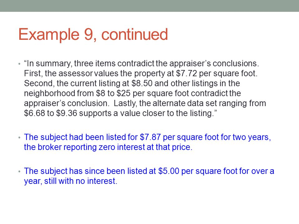 """Example 9, continued """"In summary, three items contradict the appraiser's conclusions. First, the assessor values the property at $7.72 per square foot"""