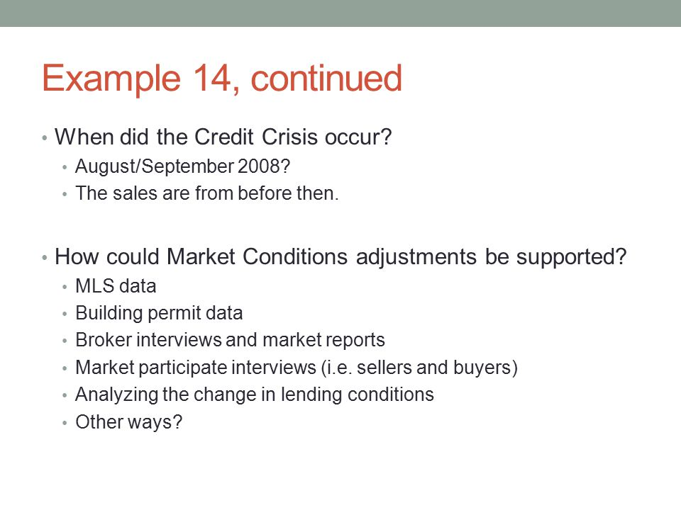 Example 14, continued When did the Credit Crisis occur? August/September 2008? The sales are from before then. How could Market Conditions adjustments