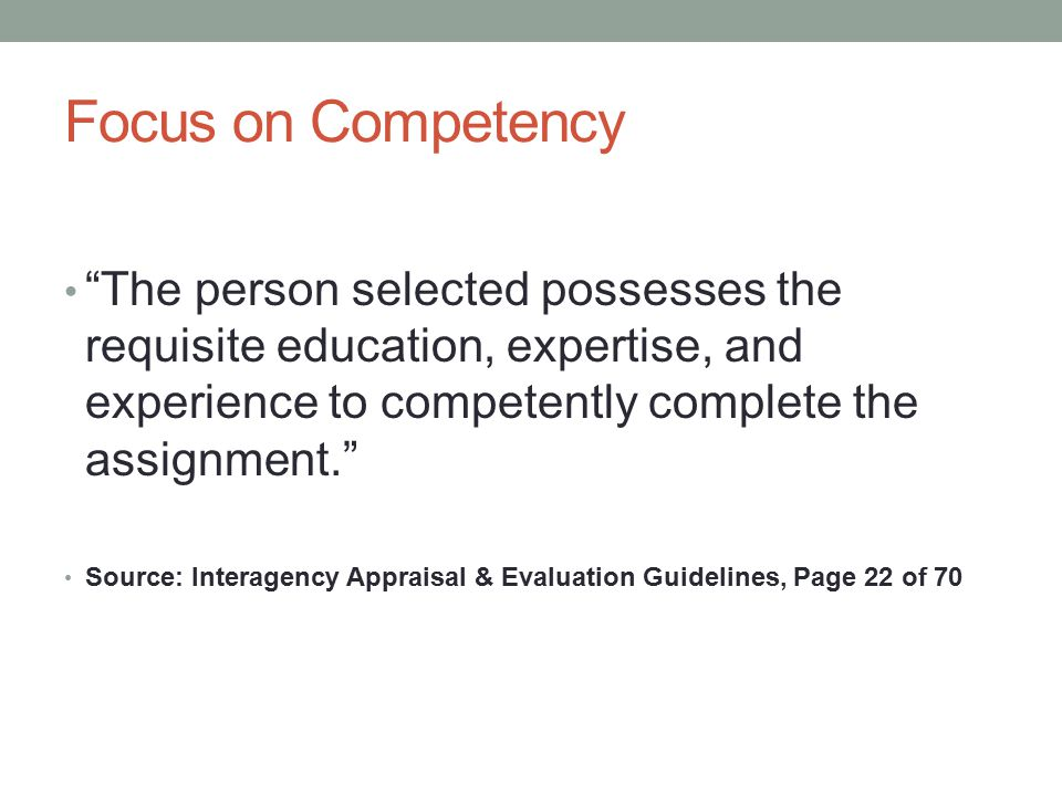 """Focus on Competency """"The person selected possesses the requisite education, expertise, and experience to competently complete the assignment."""" Source:"""
