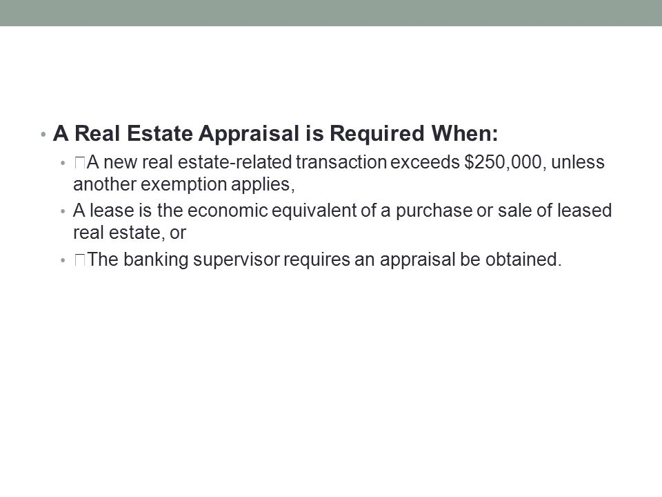 """A Real Estate Appraisal is Required When: """"A new real estate-related transaction exceeds $250,000, unless another exemption applies, A lease is the ec"""