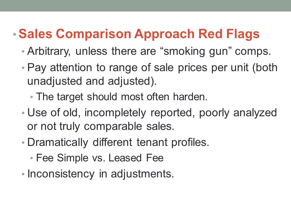"""Sales Comparison Approach Red Flags Arbitrary, unless there are """"smoking gun"""" comps. Pay attention to range of sale prices per unit (both unadjusted a"""