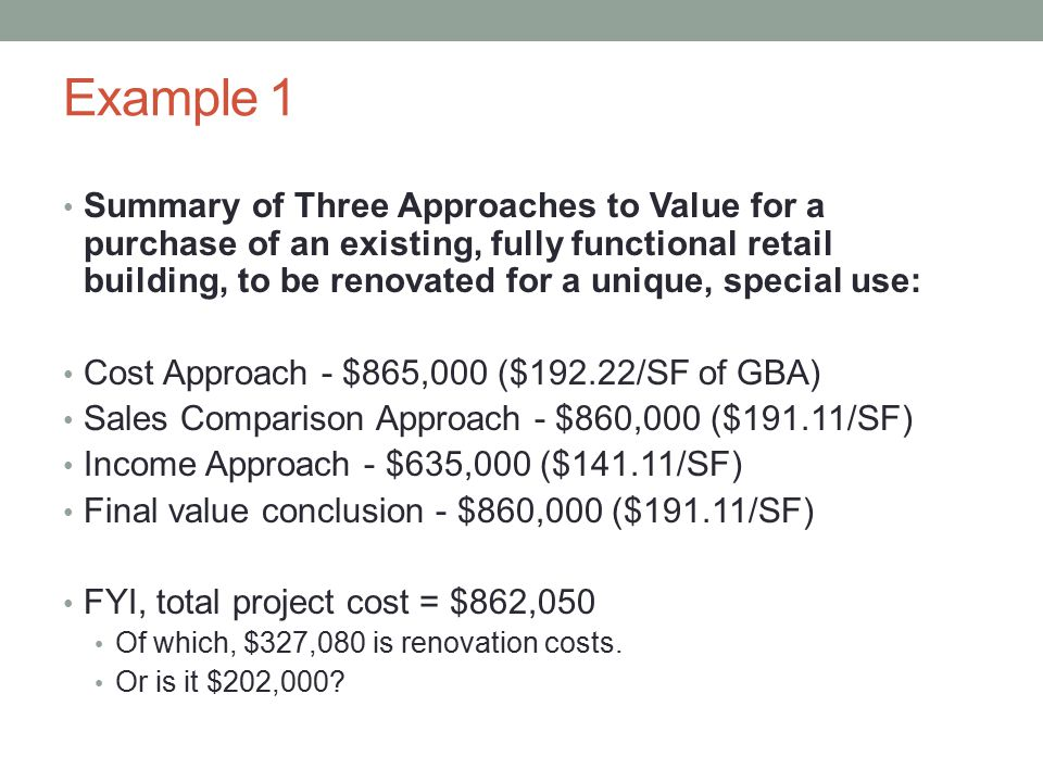 Example 1 Summary of Three Approaches to Value for a purchase of an existing, fully functional retail building, to be renovated for a unique, special